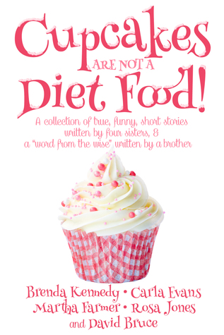 Cupcakes Are Not a Diet Food: Another Round of Laughter Series (Book One)