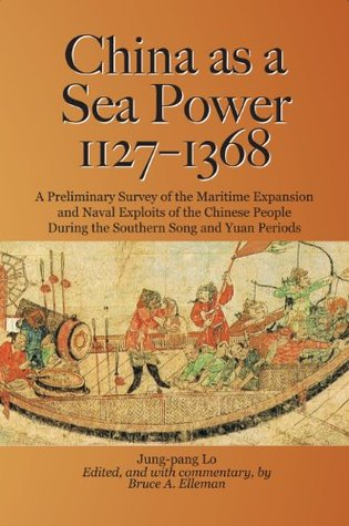 China as a Sea Power, 1127-1368 : A Preliminary Survey of the Maritime Expansion and Naval Exploits of the Chinese People During the Southern Song and Yuan Periods