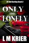 Only the Lonely (Ted Darling Crime Series, #5)