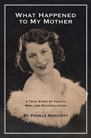 What Happened to My Mother: A true story of family, war and reconciliation