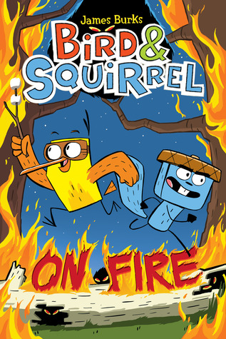 Bird and Squirrel On Fire (Bird & Squirrel, #4)