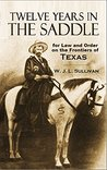 Twelve Years in the Saddle for Law and Order on the Frontiers of Texas (1909)