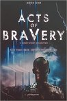 Download ebook Acts of Bravery (Debut Collective Anthologies #1) by Bethany Adams