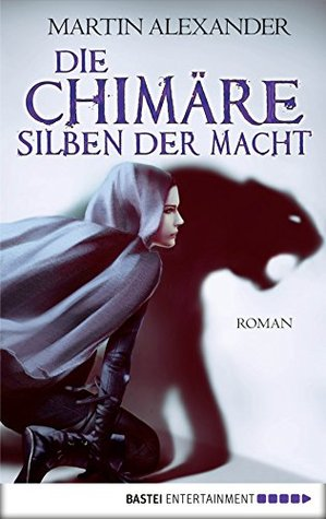 Die Chimäre - Silben der Macht: Roman