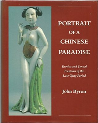 Portrait of a Chinese Paradise: Erotica and Sexual Customs of the Late Qing Period