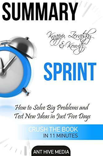 Summary Knapp, Zeratsky & Kowitz's Sprint: How to Solve Big Problems and Test New Ideas in Just Five Days