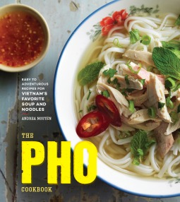 The PHO Cookbook: Easy to Adventurous Recipes for Vietnams Favorite Soup and Noodles