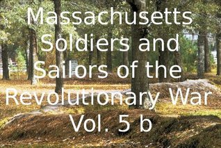 Massachusetts Soldiers and Sailors of the Revolutionary War Vol.5b