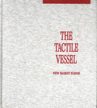 The Tactile Vessel: New Basket Forms : An Exhibition of Works from the Collection of the Erie Art Museum