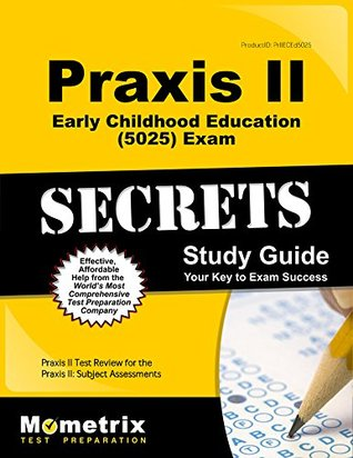 Praxis II Early Childhood Education (5025) Exam Secrets Study Guide: Praxis II Test Review for the Praxis II Subject Assessments