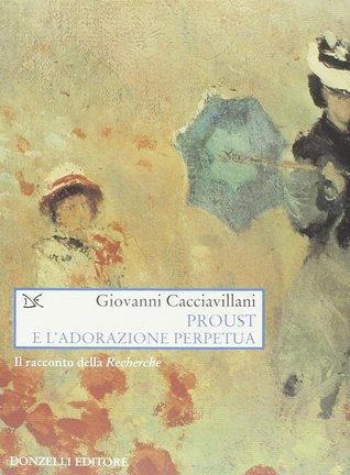 Proust e l'adorazione perpetua. ll racconto della Recherche by Giovanni Cacciavillani