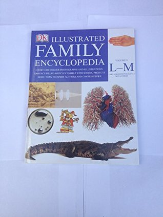 The Dorling Kindersley Illustrated Family Encyclopedia Volume 9 L-M: Lake & River Wildlife to Monasteries