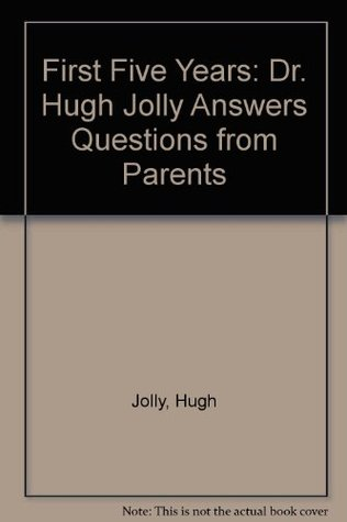 First Five Years: Dr.Hugh Jolly Answers Questions from Parents