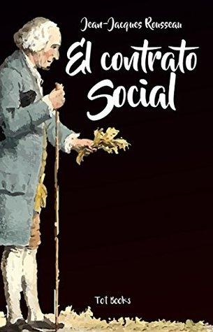El Contrato Social o Principios del Derecho Político (Con anotaciones)