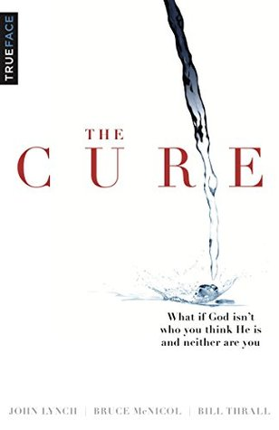 The Cure: What if God isnt who you think He is and neither are you?