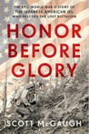 Honor Before Glory: The Epic World War II Story of the Japanese American GIs Who Rescued the Lost Battalion