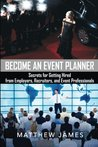 Become an Event Planner: Secrets for Getting Hired from Employers, Recruiters, and Event Professionals