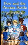 Pete and the Persian Bottle by Sarah   Jackson