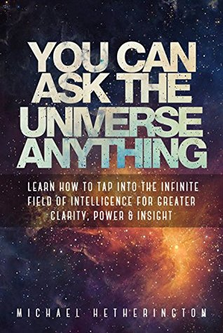 You Can Ask The Universe Anything by Michael Hetherington