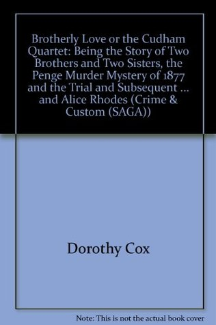 brotherly-love-or-the-cudham-quartet-being-the-story-of-two-brothers-and-two-sisters-the-penge-murder-mystery-of-1877-and-the-trial-and-subsequent-and-alice-rhodes-crime-custom-saga