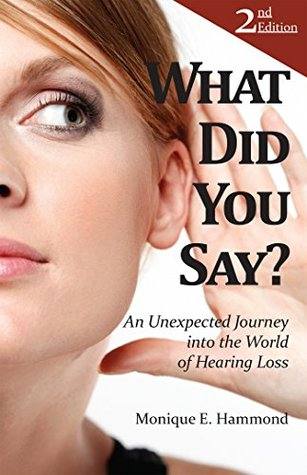 What Did You Say?: An Unexpected Journey into the World of Hearing Loss, Second Edition