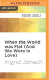 When the World was Flat (And We Were in Love)