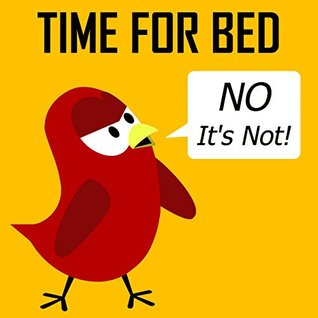 Children's Book: Time for Bed (No It's Not!) [Bedtime Stories for Kids]