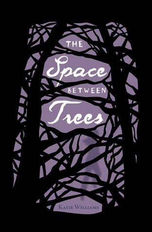 The Space Between Trees by Katie Williams
