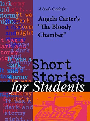 """A Study Guide for Angela Carter's """"Bloody Chamber"""""""