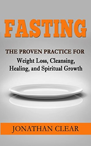 Fasting: The Proven Practice for Weight Loss, Cleansing