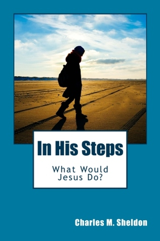 Pdf In His Steps What Would Jesus Do By Charles M Sheldon Pdf