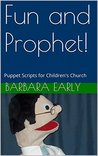 Fun and Prophet!: Puppet Scripts for Children's Church