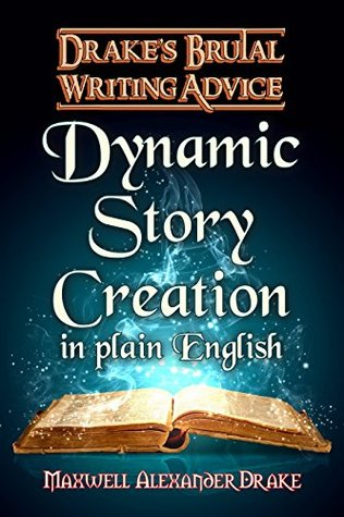 Dynamic Story Creation in Plain English: Drake's Brutal Writing Advice