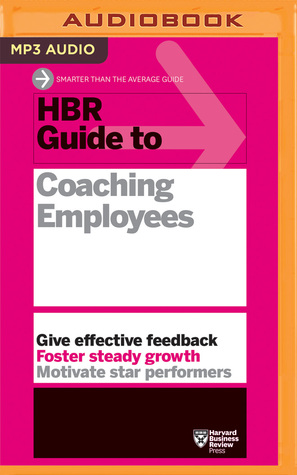 hbr guide to coaching employees by harvard business review rh goodreads com harvard business review guide to coaching your employees hbr guide to coaching your employees free download