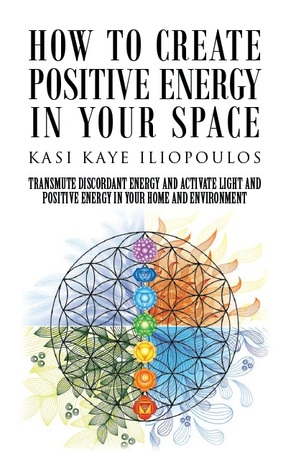 How to Create Positive Energy in Your Space by Kasi Kaye Iliopoulos