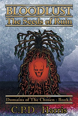 Bloodlust: The Seeds of Ruin (Domains of the Chosen, #6)
