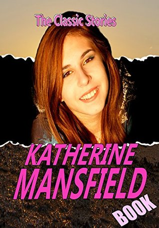 THE KATHERINE MANSFIELD BOOK: IN A GERMAN PENSION,TALES OF A COURTYARD,THE WOMAN AT THE STORE,SUNDAY LUNCH,BLISS AND OTHER STORIES…: CLASSIC SHORT STORIES