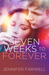 Seven Weeks to Forever