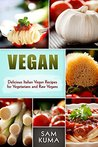 Vegan: Delicious Low Carb Italian Vegan Recipes for a Raw Vegan Diet and Lifestyle (The Ultimate Quick-Fire Vegan Cookbook for Smoothies, Burgers and Sandwiches 2)