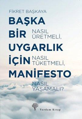 Bir Baka Uygarlk in Manifesto (Nasl retmeli, Nasl Tketmeli, Nasl Yaamal?)