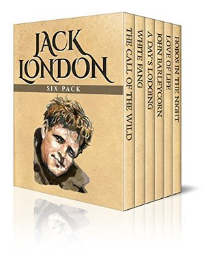 Jack London Six Pack – The Call of the Wild, White Fang, A Day's Lodging, John Barleycorn, Love of Life and Hobos in the Night