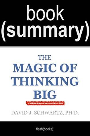 Summary of The Magic of Thinking Big by David J. Schwartz: Book Summary