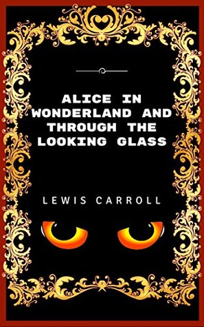 Alice in Wonderland And Through The Looking Glass: Premium Edition - Illustrated
