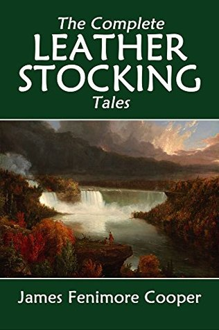 The Complete Leatherstocking Tales: The Deerslayer, The Last of the Mohicans, The Pathfinder, The Pioneers, The Prairie