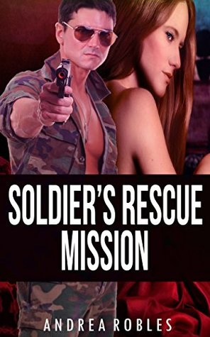 Soldier's Rescue Mission: ROMANCE COLLECTION: MIXED GENRES (An Alpha Male Bady Boy Navy SEAL Contemporary Mystery Romance Collection)