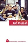 Die Israelis. Leben in einem außergewöhnlichen Land