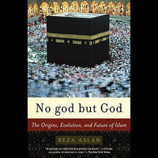 No God But God: The Orgins, Evolution, and Future of Islam
