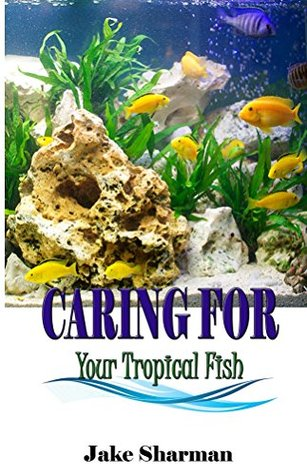 Caring for your Tropical Fish: All you have to know to care for tropical fish for beginners
