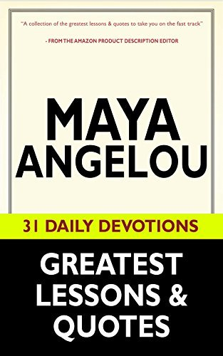 Maya Angelou: Maya Angelou's Greatest Lessons & Quotes (31 Daily Devotional Teaching and Resources): Author of I Know Why the Caged Bird Sings, Mom & Me & Mom, Letter to My Daughter & More!