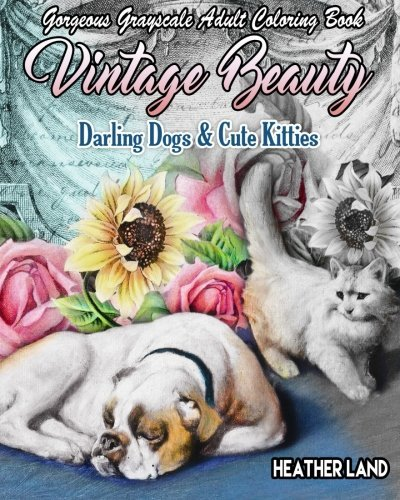 Vintage Beauty: Darling Dogs & Cute Kitties: Grayscale Adult Coloring Book